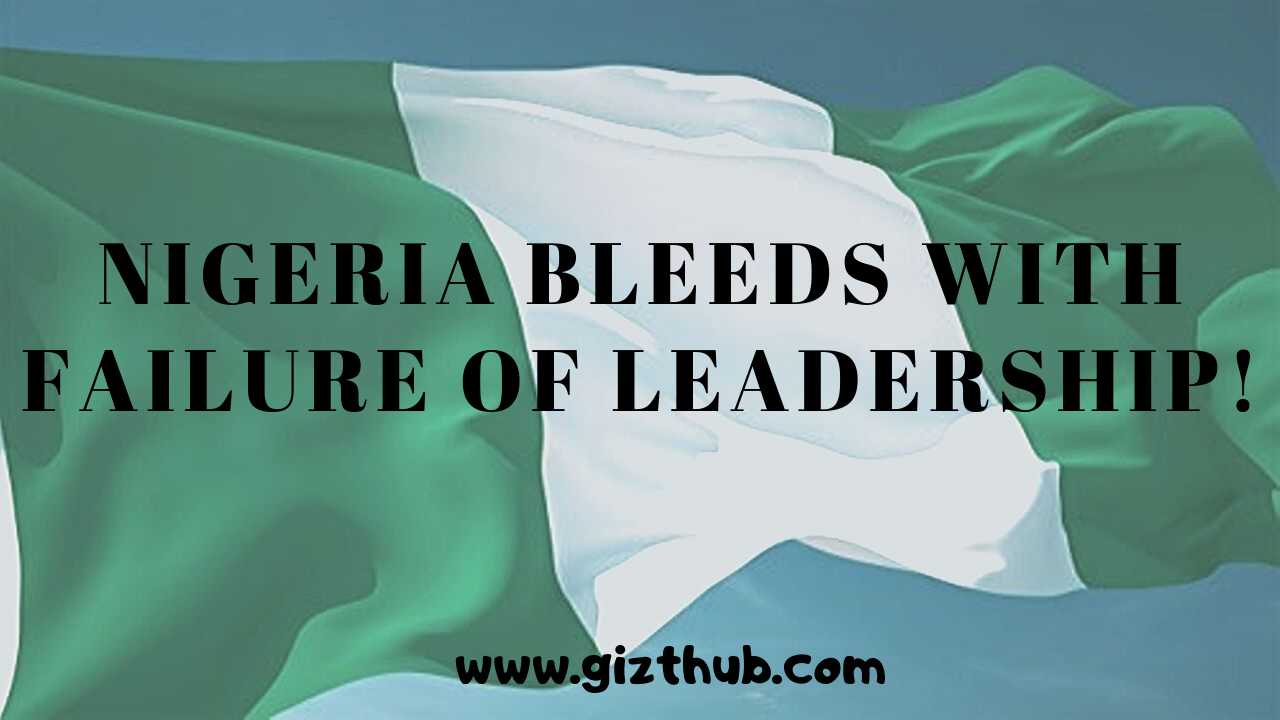 Nigeria Bleeds With Failure Of Leadership!