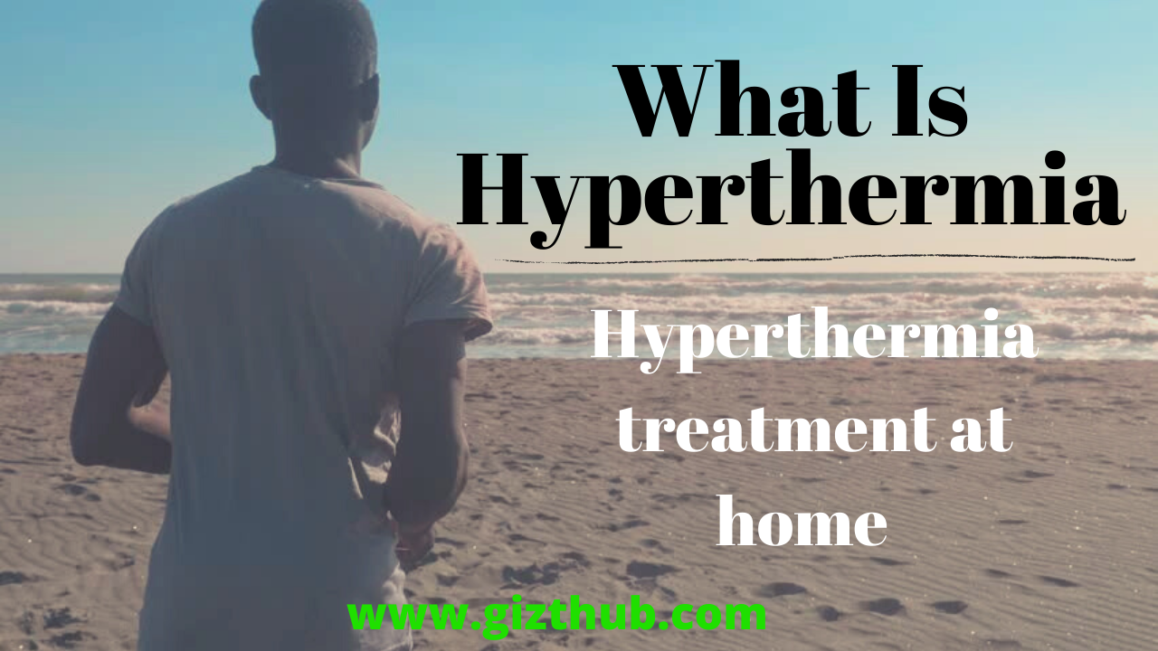 What Is Hyperthermia And How Is It Treated?